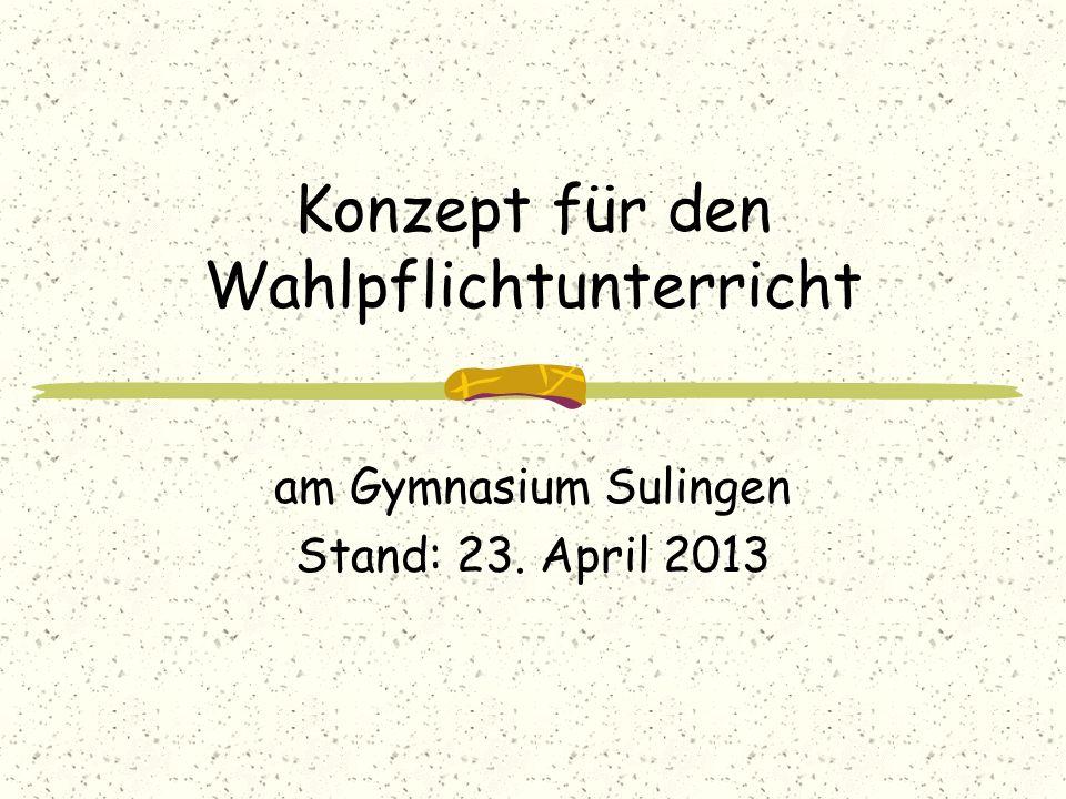 Konzept für den Wahlpflichtunterricht am Gymnasium Sulingen Stand: 23. April 2013