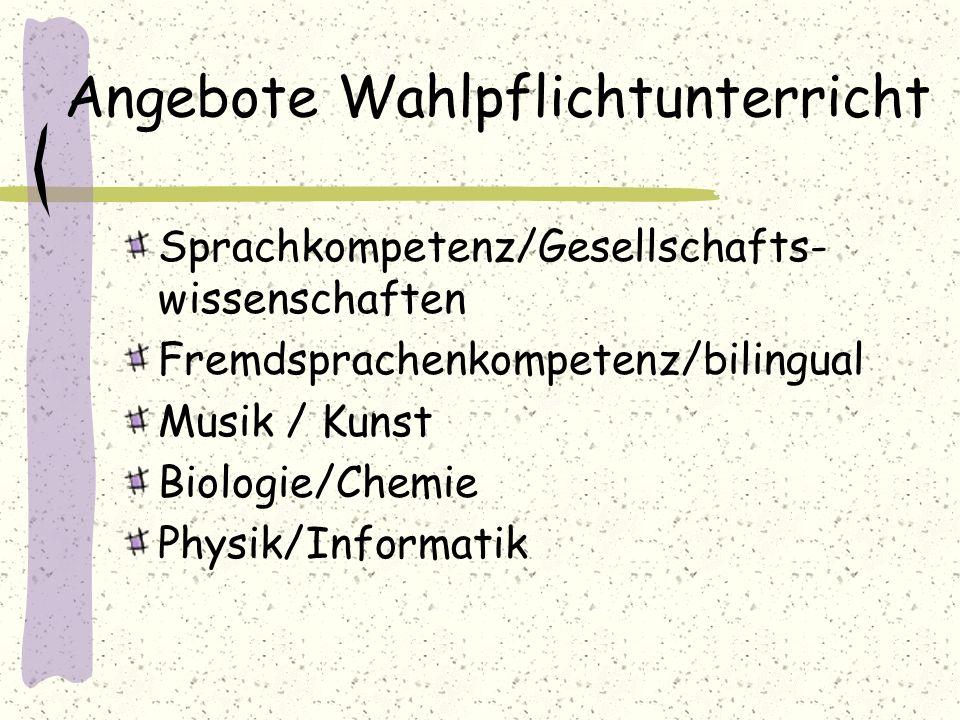 Angebote Wahlpflichtunterricht Sprachkompetenz/Gesellschafts- wissenschaften Fremdsprachenkompetenz/bilingual Musik / Kunst Biologie/Chemie Physik/Inf
