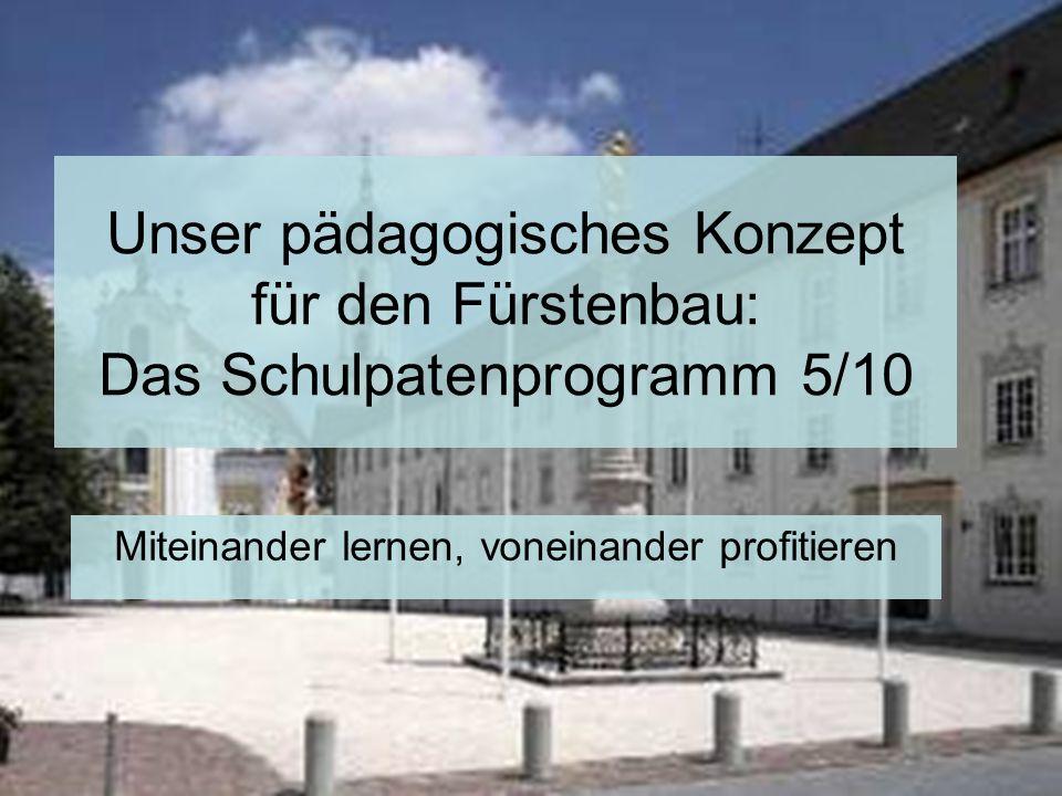 Unser pädagogisches Konzept für den Fürstenbau: Das Schulpatenprogramm 5/10 Miteinander lernen, voneinander profitieren