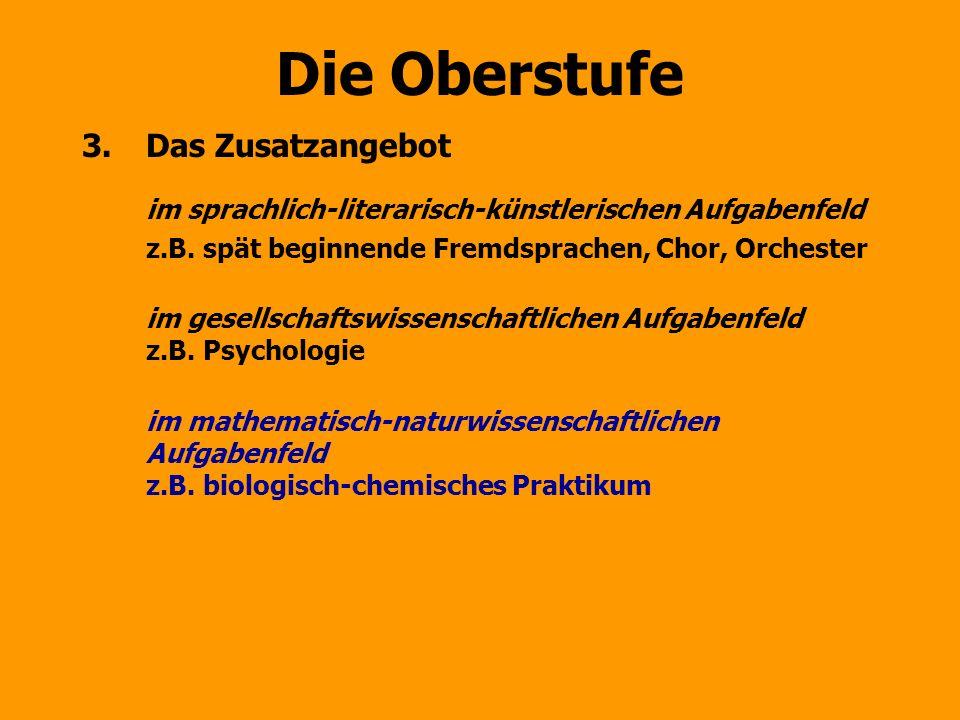 Die Oberstufe 3.Das Zusatzangebot im sprachlich-literarisch-künstlerischen Aufgabenfeld z.B. spät beginnende Fremdsprachen, Chor, Orchester im gesells