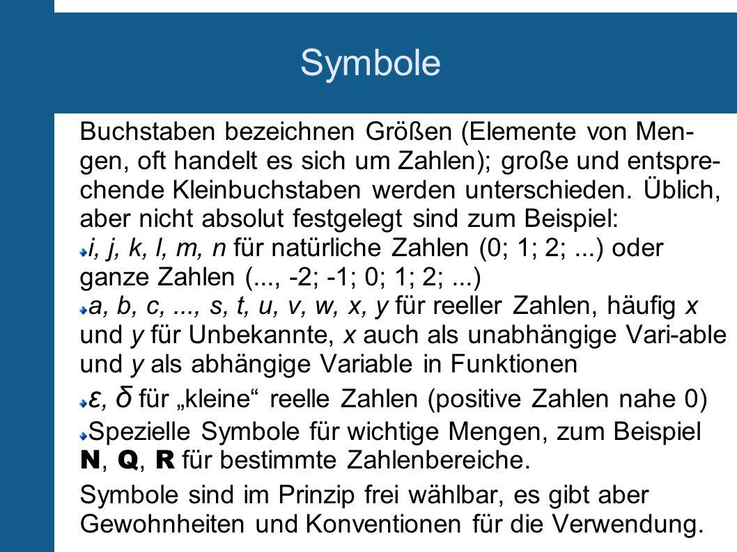 Symbole Buchstaben bezeichnen Größen (Elemente von Men- gen, oft handelt es sich um Zahlen); große und entspre- chende Kleinbuchstaben werden untersch