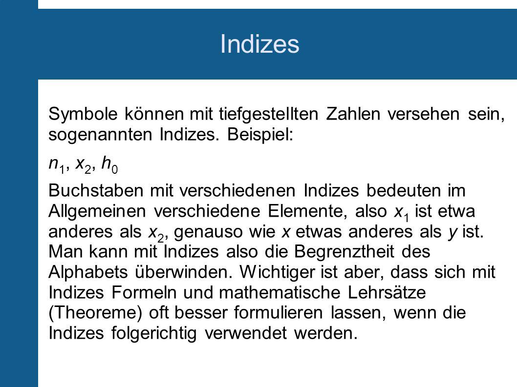 Indizes Symbole können mit tiefgestellten Zahlen versehen sein, sogenannten Indizes. Beispiel: n 1, x 2, h 0 Buchstaben mit verschiedenen Indizes bede
