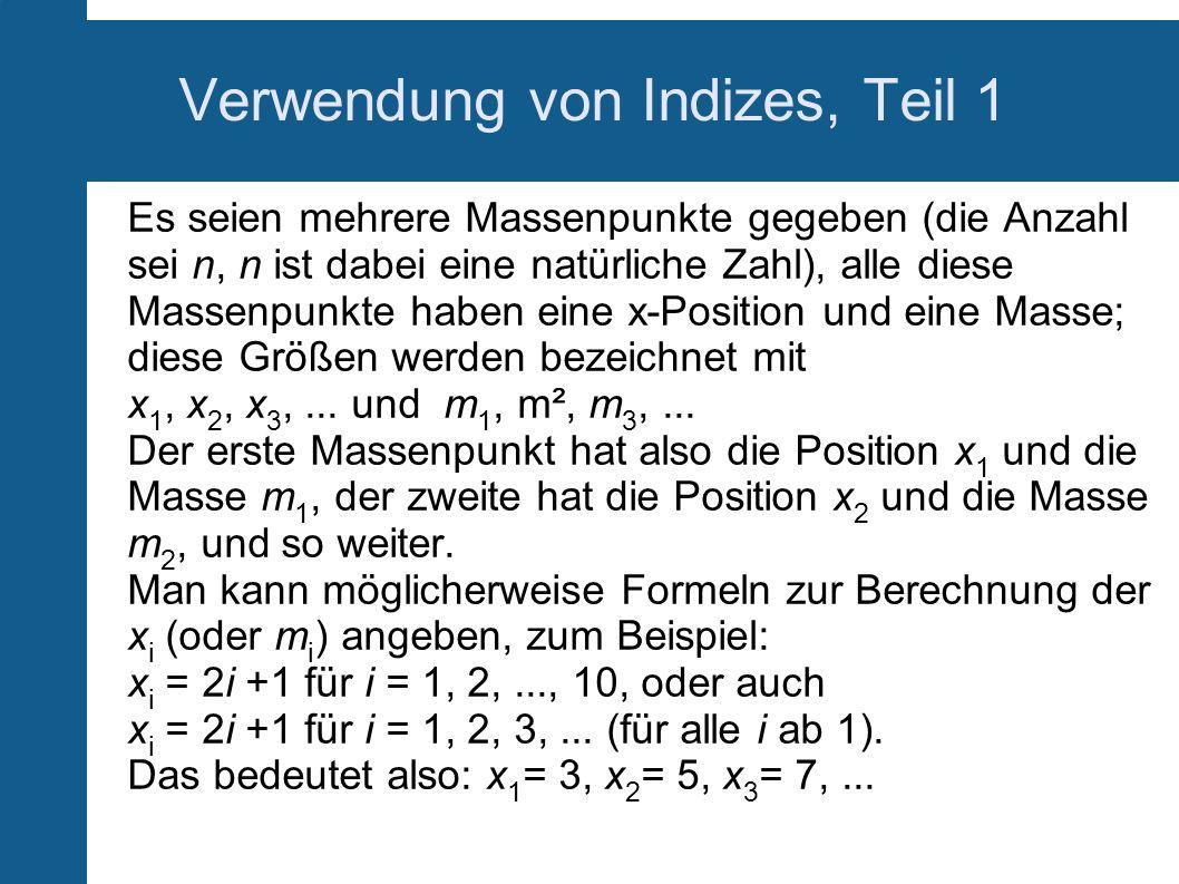 Verwendung von Indizes, Teil 1 Es seien mehrere Massenpunkte gegeben (die Anzahl sei n, n ist dabei eine natürliche Zahl), alle diese Massenpunkte hab
