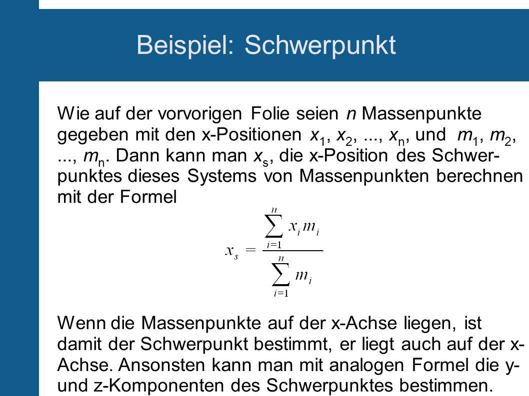 Wie auf der vorvorigen Folie seien n Massenpunkte gegeben mit den x-Positionen x 1, x 2,..., x n, und m 1, m 2,..., m n. Dann kann man x s, die x-Posi