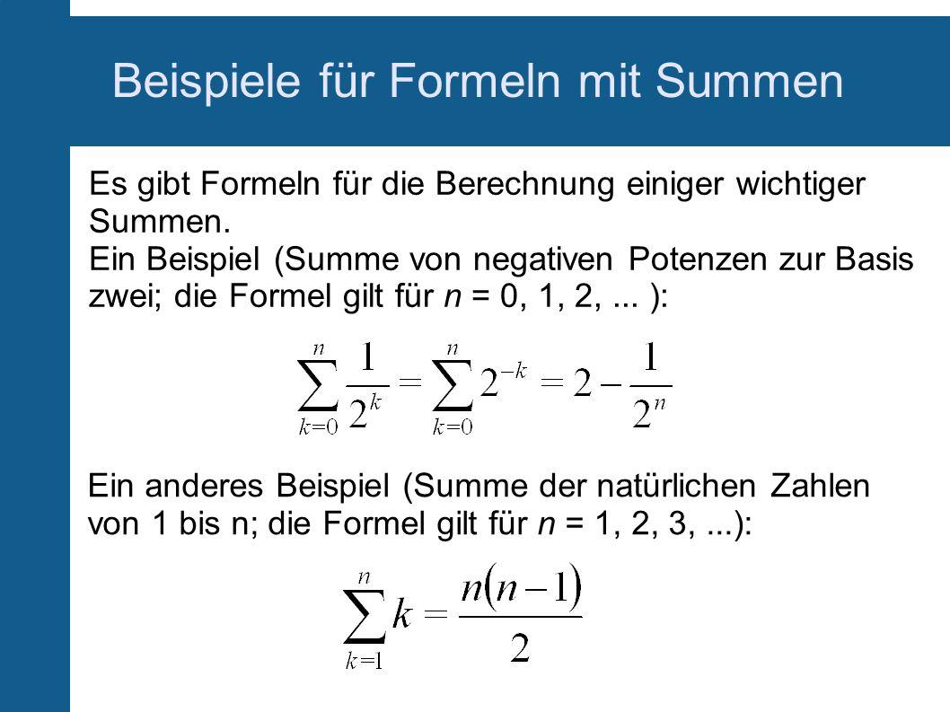 Beispiele für Formeln mit Summen Es gibt Formeln für die Berechnung einiger wichtiger Summen. Ein Beispiel (Summe von negativen Potenzen zur Basis zwe