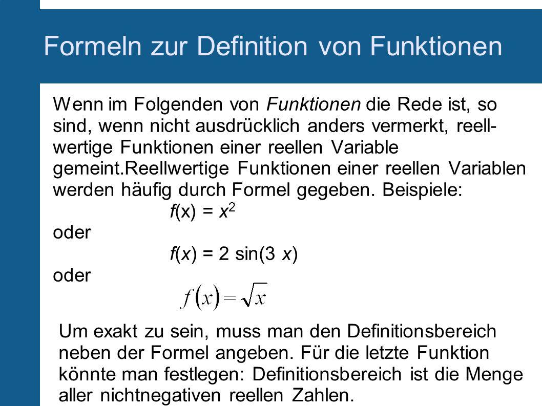 Formeln zur Definition von Funktionen Wenn im Folgenden von Funktionen die Rede ist, so sind, wenn nicht ausdrücklich anders vermerkt, reell- wertige