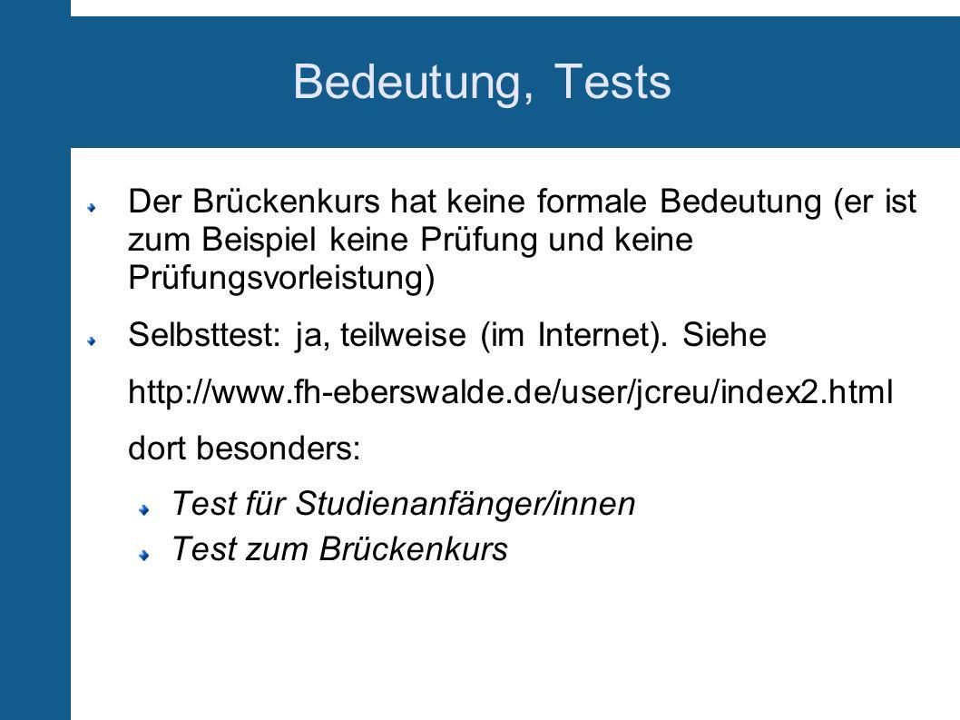 Bedeutung, Tests Der Brückenkurs hat keine formale Bedeutung (er ist zum Beispiel keine Prüfung und keine Prüfungsvorleistung) Selbsttest: ja, teilwei
