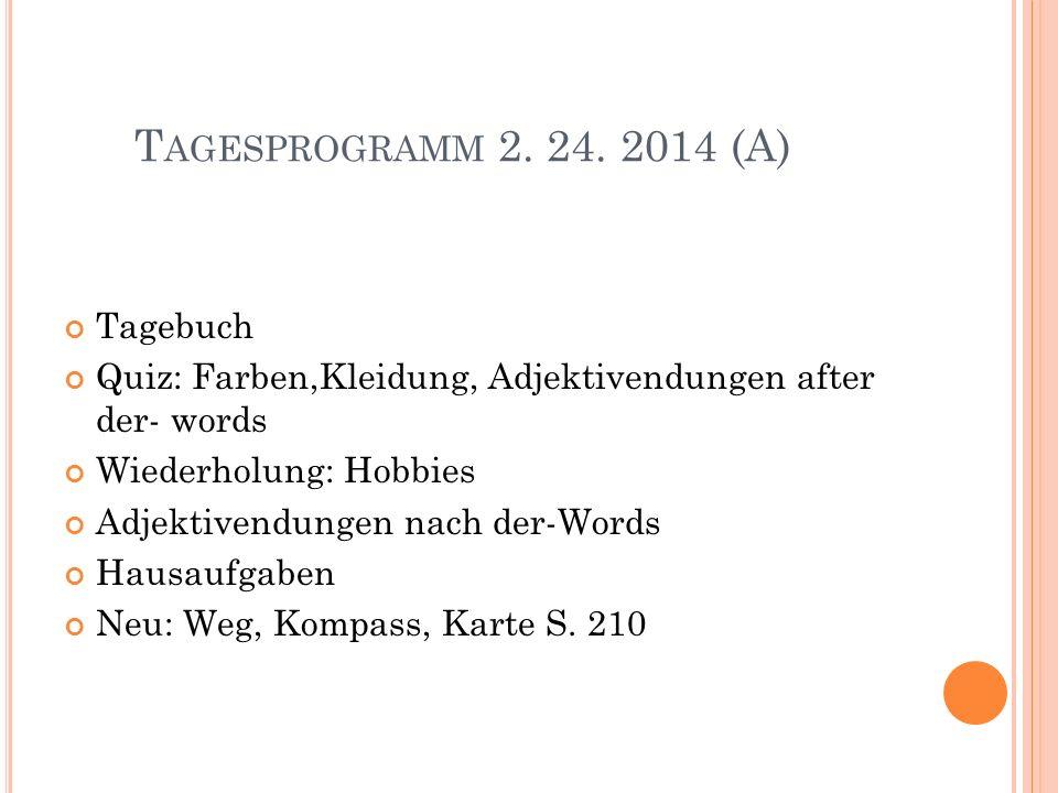 T AGESPROGRAMM 2. 24. 2014 (A) Tagebuch Quiz: Farben,Kleidung, Adjektivendungen after der- words Wiederholung: Hobbies Adjektivendungen nach der-Words