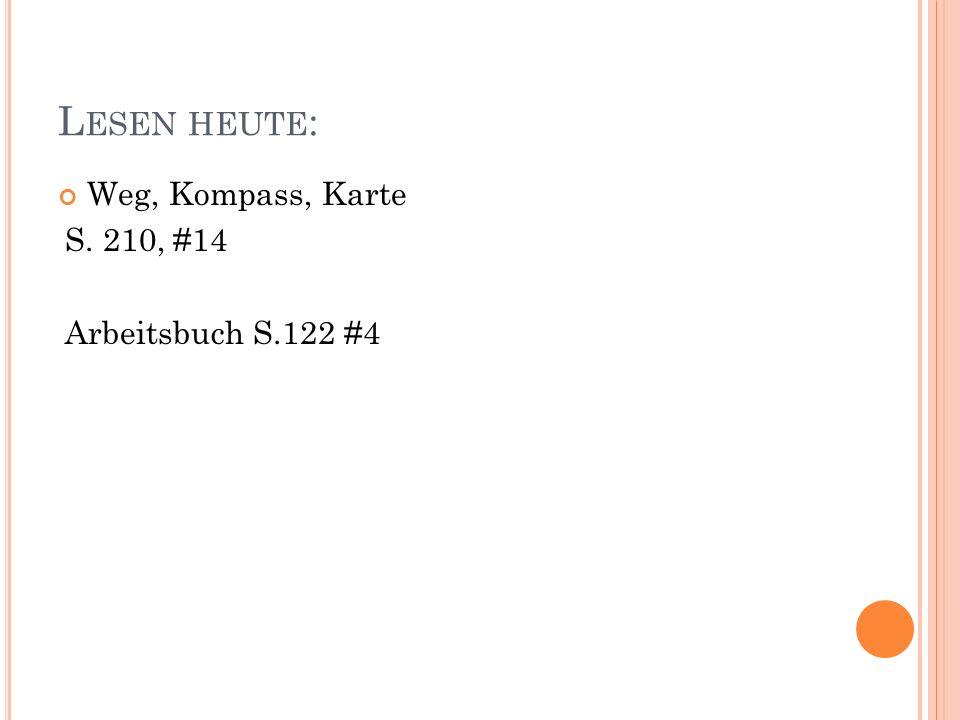 L ESEN HEUTE : Weg, Kompass, Karte S. 210, #14 Arbeitsbuch S.122 #4
