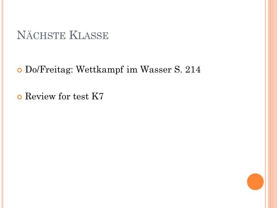 N ÄCHSTE K LASSE Do/Freitag: Wettkampf im Wasser S. 214 Review for test K7
