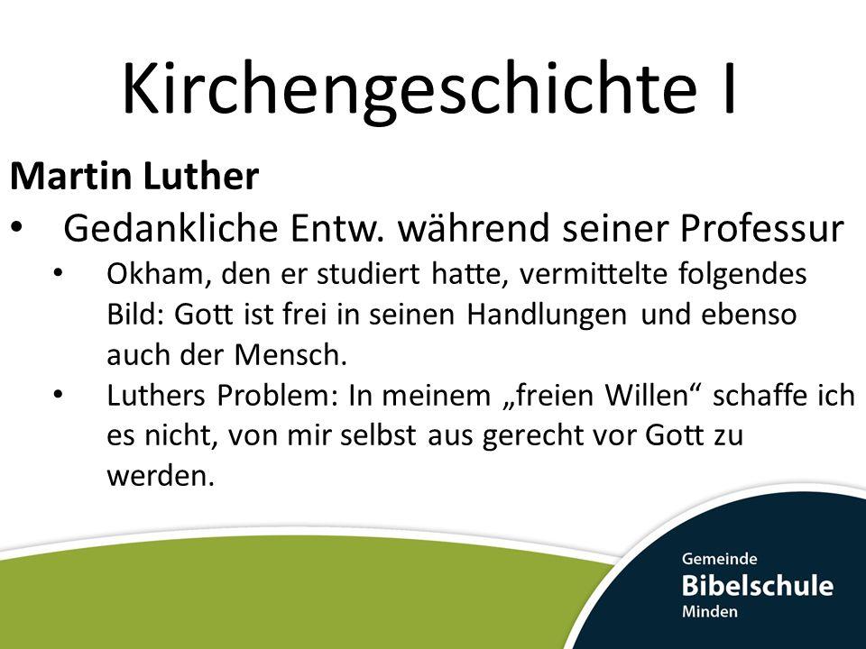 Kirchengeschichte I Martin Luther Gedankliche Entw. während seiner Professur Okham, den er studiert hatte, vermittelte folgendes Bild: Gott ist frei i