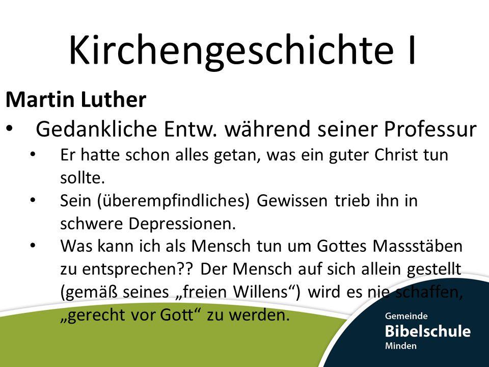 Kirchengeschichte I Martin Luther Gedankliche Entw. während seiner Professur Er hatte schon alles getan, was ein guter Christ tun sollte. Sein (überem