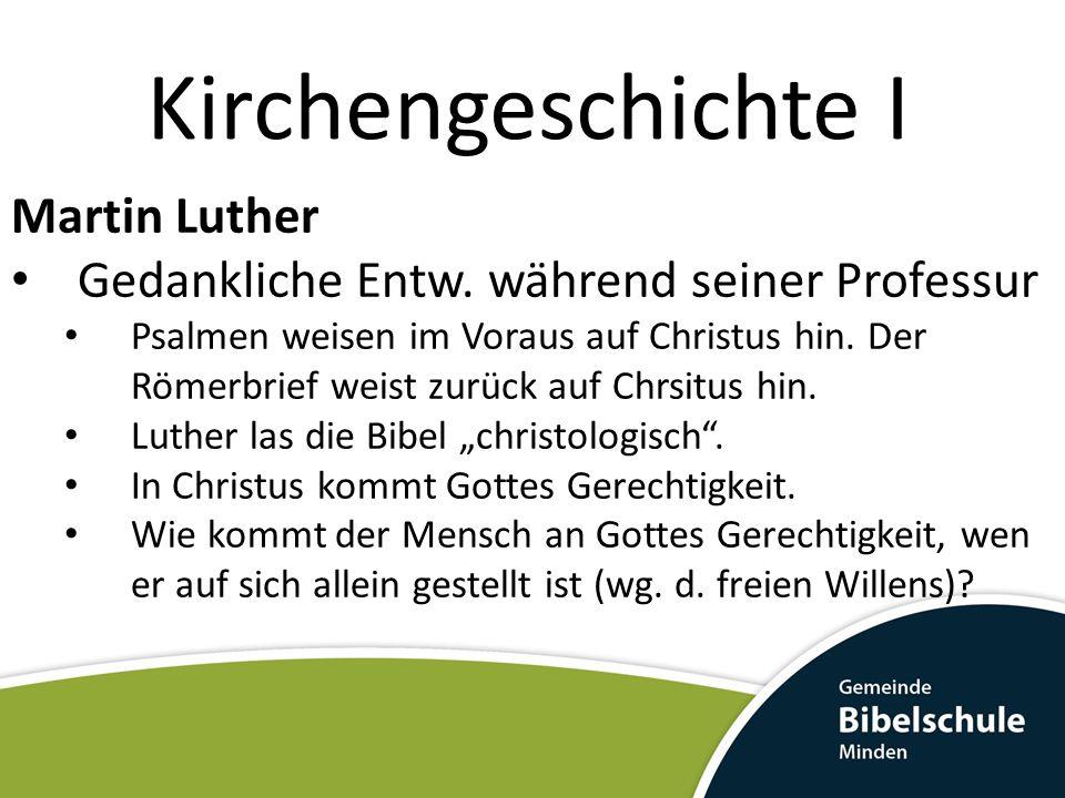 Kirchengeschichte I Martin Luther Gedankliche Entw. während seiner Professur Psalmen weisen im Voraus auf Christus hin. Der Römerbrief weist zurück au