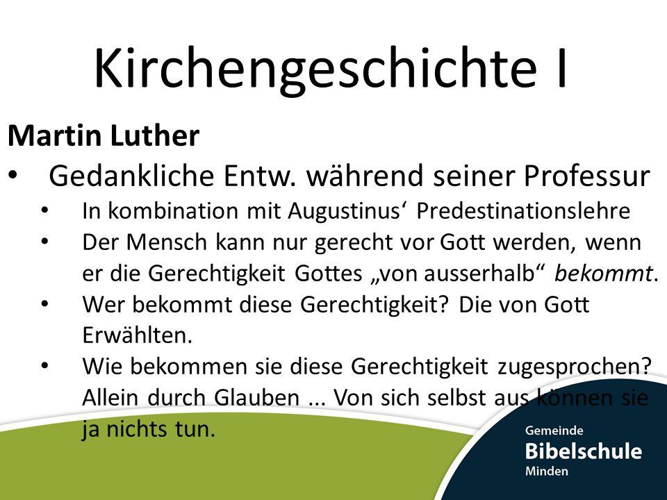 Kirchengeschichte I Martin Luther Gedankliche Entw. während seiner Professur In kombination mit Augustinus Predestinationslehre Der Mensch kann nur ge