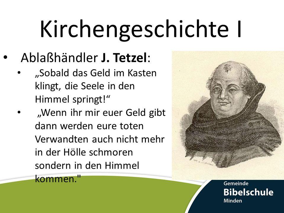 Kirchengeschichte I Ablaßhändler J. Tetzel: Sobald das Geld im Kasten klingt, die Seele in den Himmel springt! Wenn ihr mir euer Geld gibt dann werden