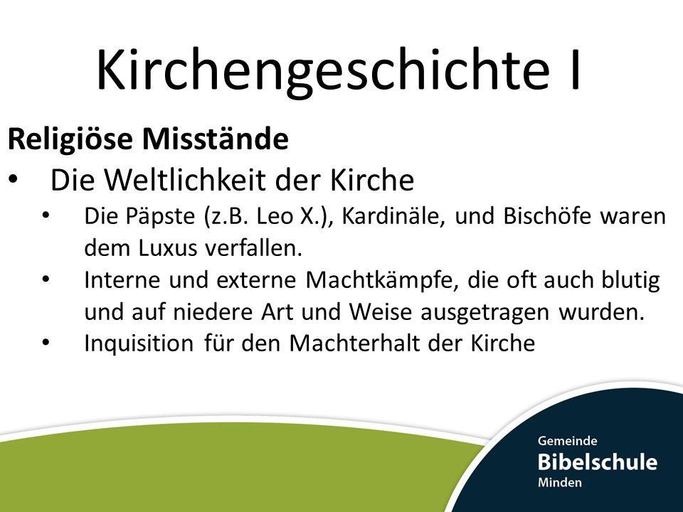 Kirchengeschichte I Religiöse Misstände Die Weltlichkeit der Kirche Die Päpste (z.B. Leo X.), Kardinäle, und Bischöfe waren dem Luxus verfallen. Inter