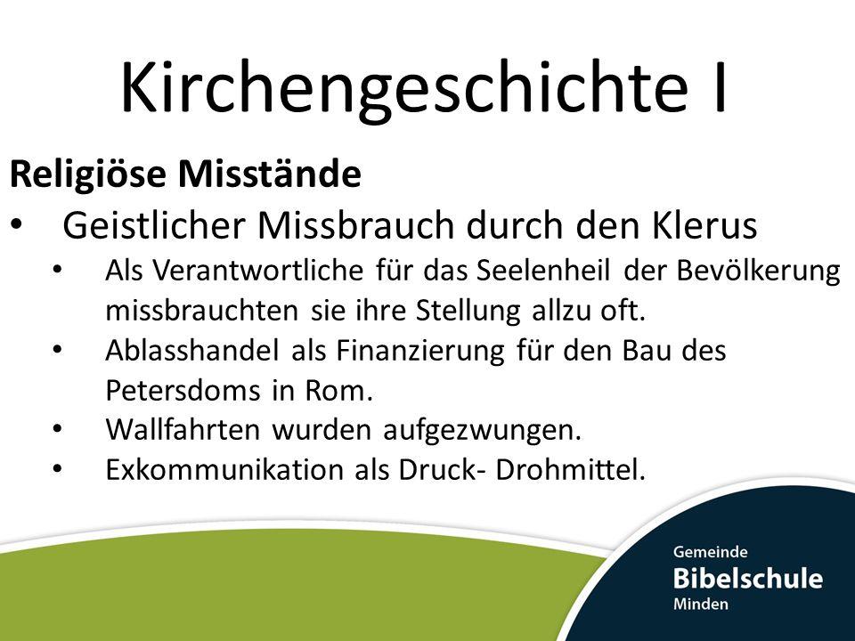 Kirchengeschichte I Religiöse Misstände Geistlicher Missbrauch durch den Klerus Als Verantwortliche für das Seelenheil der Bevölkerung missbrauchten sie ihre Stellung allzu oft.