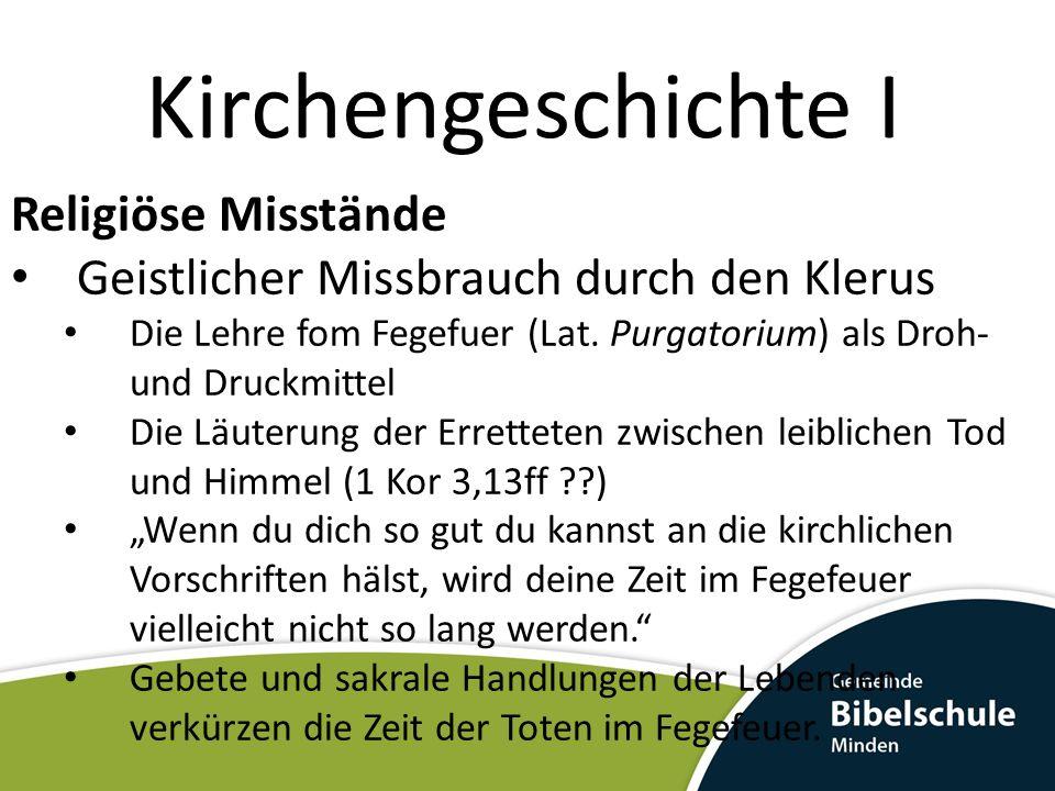 Kirchengeschichte I Religiöse Misstände Geistlicher Missbrauch durch den Klerus Die Lehre fom Fegefuer (Lat.