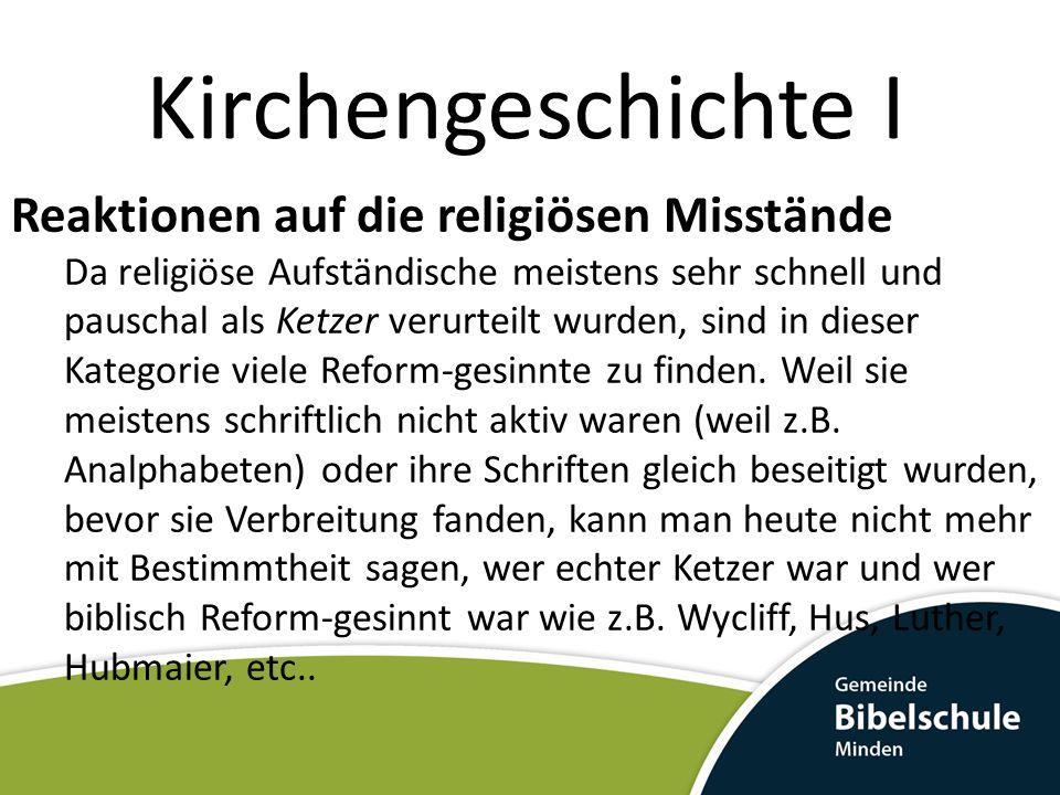 Kirchengeschichte I Reaktionen auf die religiösen Misstände Da religiöse Aufständische meistens sehr schnell und pauschal als Ketzer verurteilt wurden, sind in dieser Kategorie viele Reform-gesinnte zu finden.