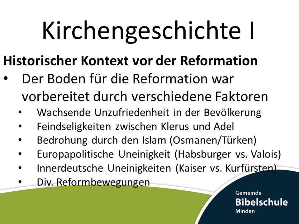 Kirchengeschichte I Historischer Kontext vor der Reformation Der Boden für die Reformation war vorbereitet durch verschiedene Faktoren Wachsende Unzuf