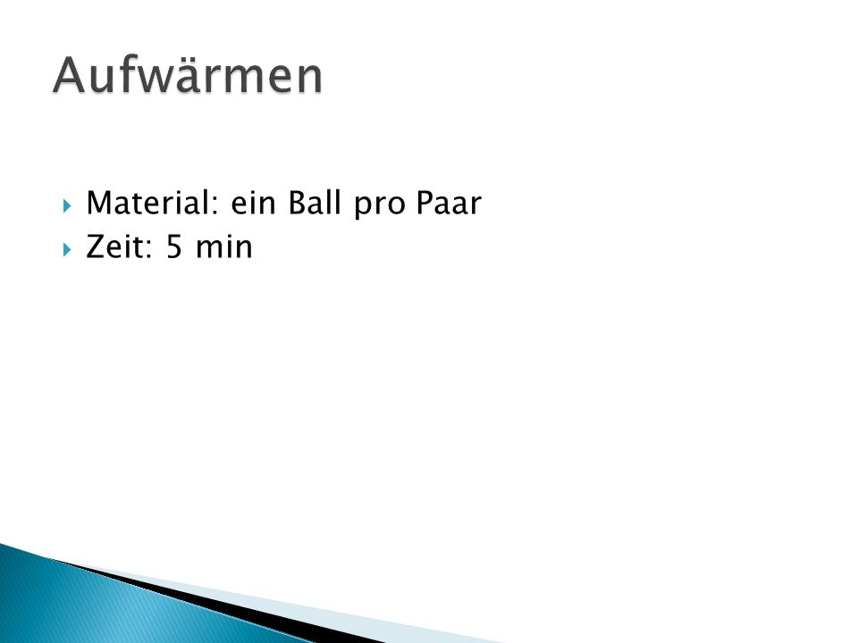 Material: ein Ball pro Paar Zeit: 5 min