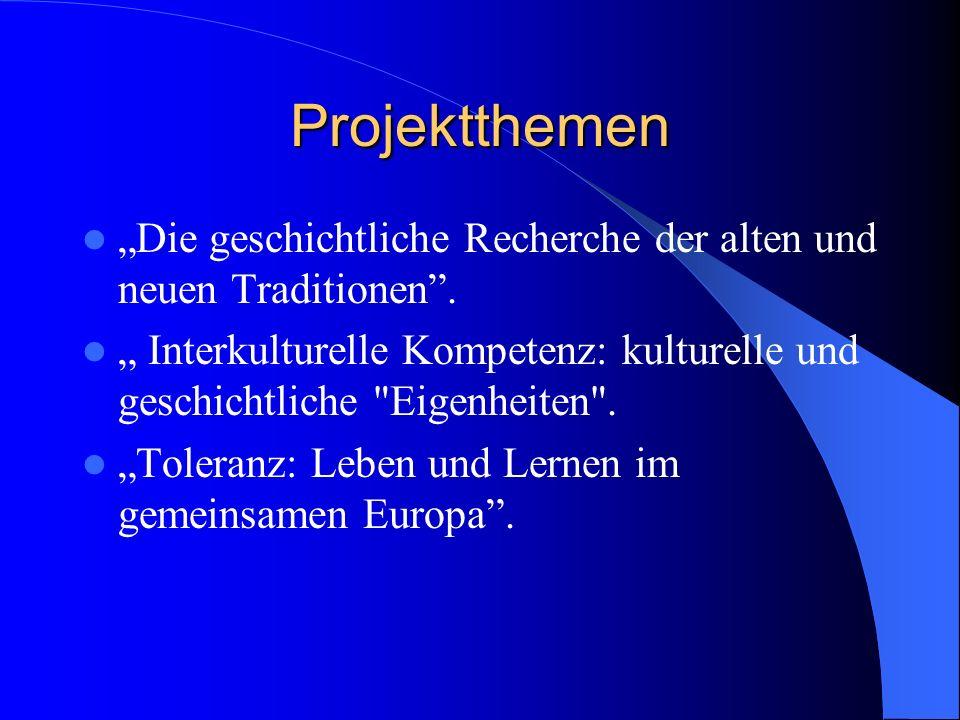 Projektthemen Die geschichtliche Recherche der alten und neuen Traditionen.