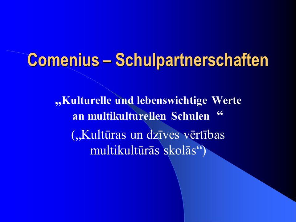 Comenius – Schulpartnerschaften Kulturelle und lebenswichtige Werte an multikulturellen Schulen (Kultūras un dzīves vērtības multikultūrās skolās)