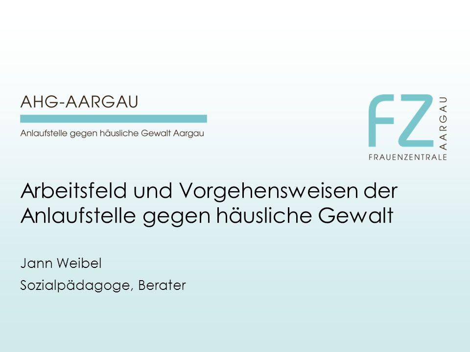 Arbeitsfeld und Vorgehensweisen der Anlaufstelle gegen häusliche Gewalt Jann Weibel Sozialpädagoge, Berater