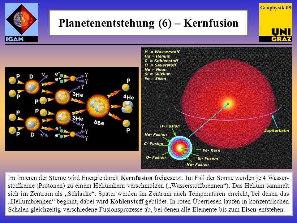 Planetenentstehung (6) – Kernfusion Im Inneren der Sterne wird Energie durch Kernfusion freigesetzt. Im Fall der Sonne werden je 4 Wasser- stoffkerne