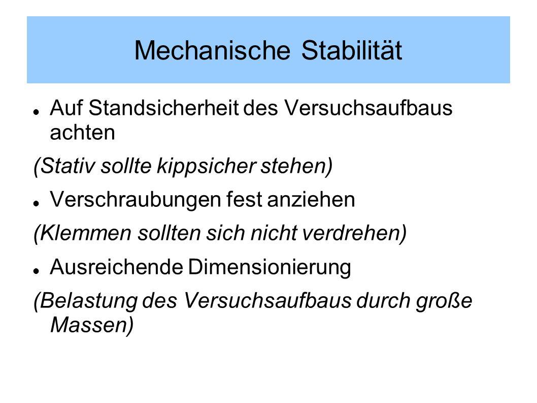 Mechanische Stabilität Auf Standsicherheit des Versuchsaufbaus achten (Stativ sollte kippsicher stehen) Verschraubungen fest anziehen (Klemmen sollten sich nicht verdrehen) Ausreichende Dimensionierung (Belastung des Versuchsaufbaus durch große Massen)