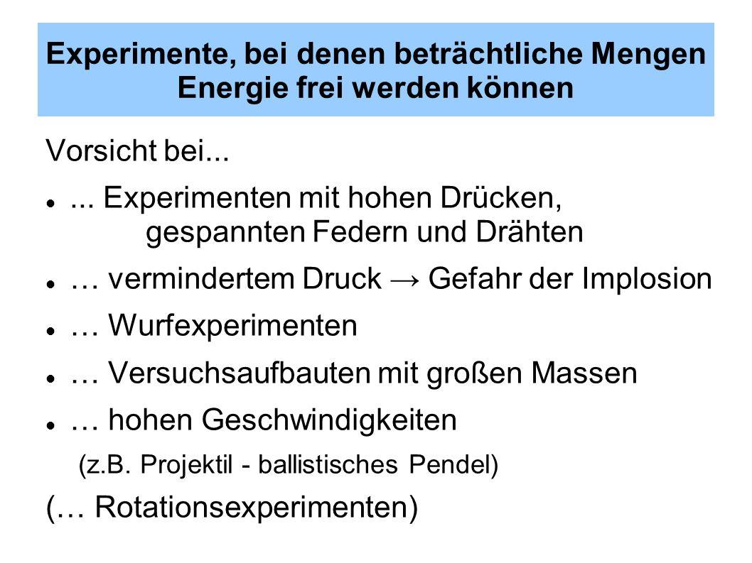 Experimente, bei denen beträchtliche Mengen Energie frei werden können Vorsicht bei......