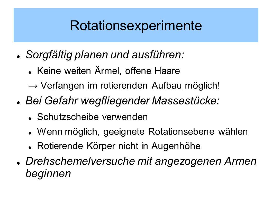Rotationsexperimente Sorgfältig planen und ausführen: Keine weiten Ärmel, offene Haare Verfangen im rotierenden Aufbau möglich.