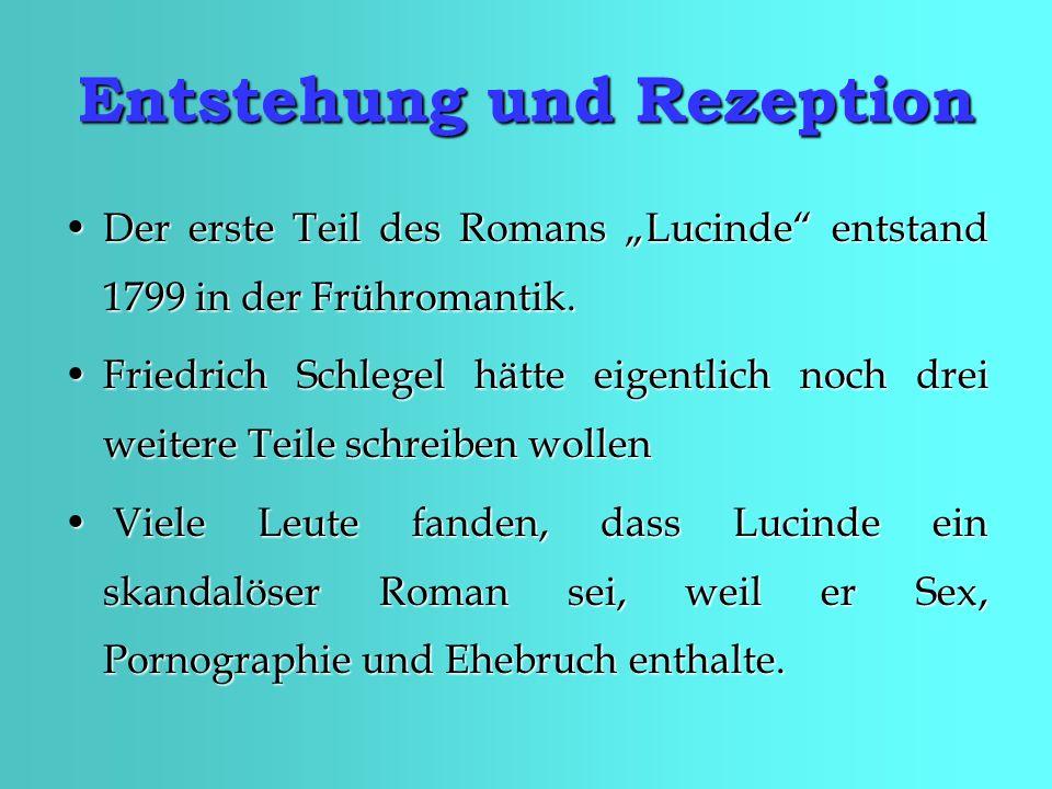 Entstehung und Rezeption Der erste Teil des Romans Lucinde entstand 1799 in der Frühromantik.Der erste Teil des Romans Lucinde entstand 1799 in der Frühromantik.