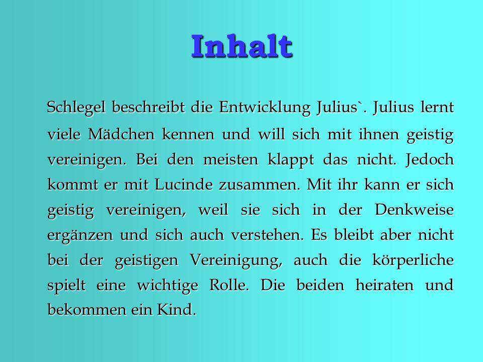 Inhalt Schlegel beschreibt die Entwicklung Julius`.