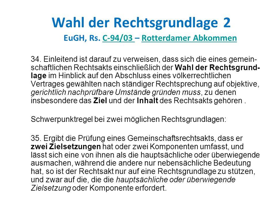 Wahl der Rechtsgrundlage 2 EuGH, Rs. C-94/03 – Rotterdamer AbkommenC-94/03 Rotterdamer Abkommen 34. Einleitend ist darauf zu verweisen, dass sich die