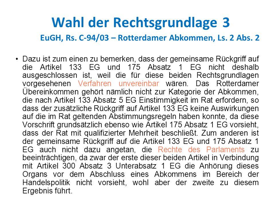 Wahl der Rechtsgrundlage 3 EuGH, Rs. C-94/03 – Rotterdamer Abkommen, Ls. 2 Abs. 2 Dazu ist zum einen zu bemerken, dass der gemeinsame Rückgriff auf di