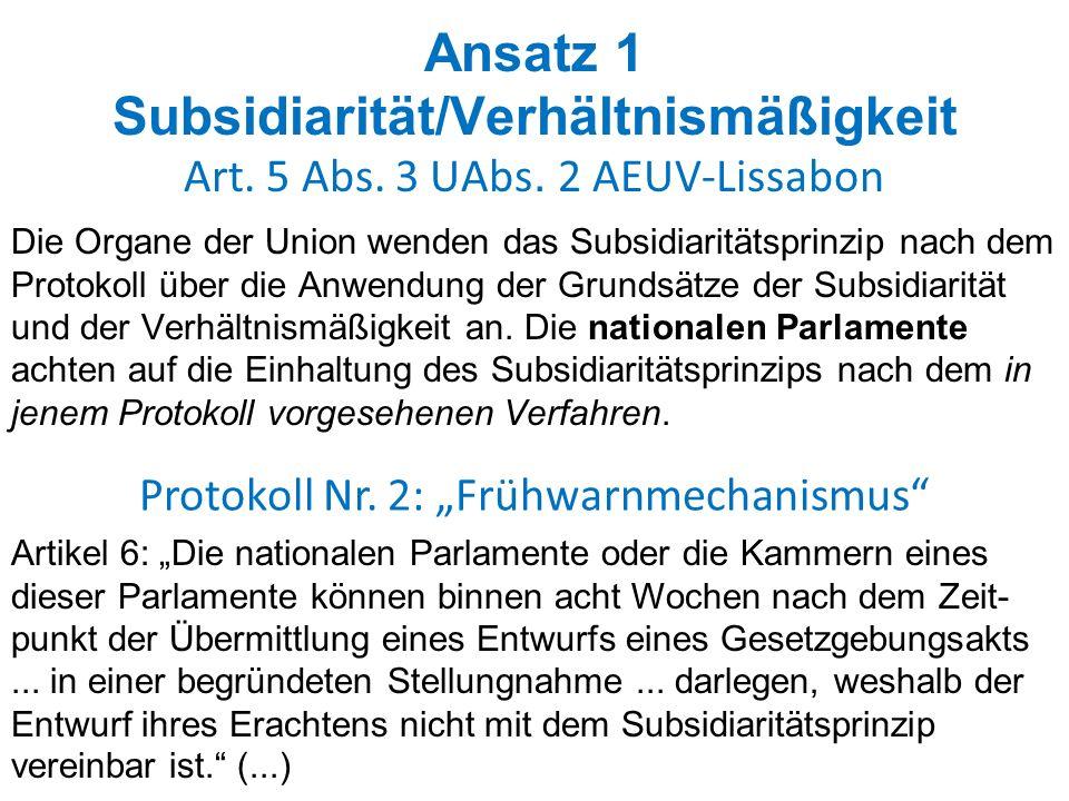 Ansatz 1 Subsidiarität/Verhältnismäßigkeit Art. 5 Abs. 3 UAbs. 2 AEUV-Lissabon Die Organe der Union wenden das Subsidiaritätsprinzip nach dem Protokol