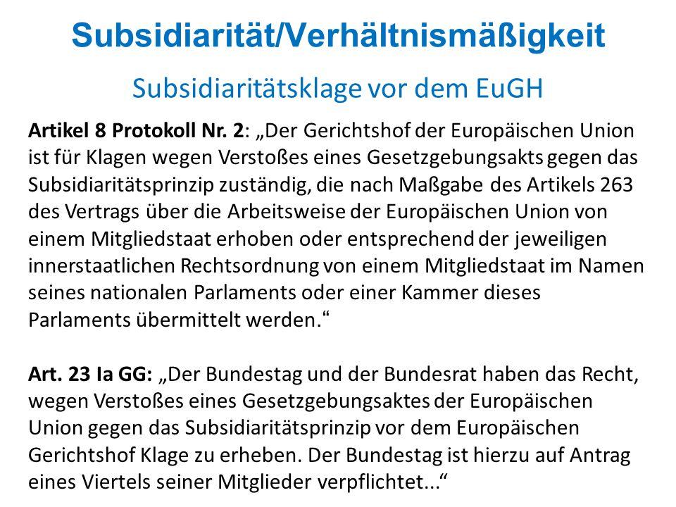 Subsidiarität/Verhältnismäßigkeit Subsidiaritätsklage vor dem EuGH Artikel 8 Protokoll Nr. 2: Der Gerichtshof der Europäischen Union ist für Klagen we