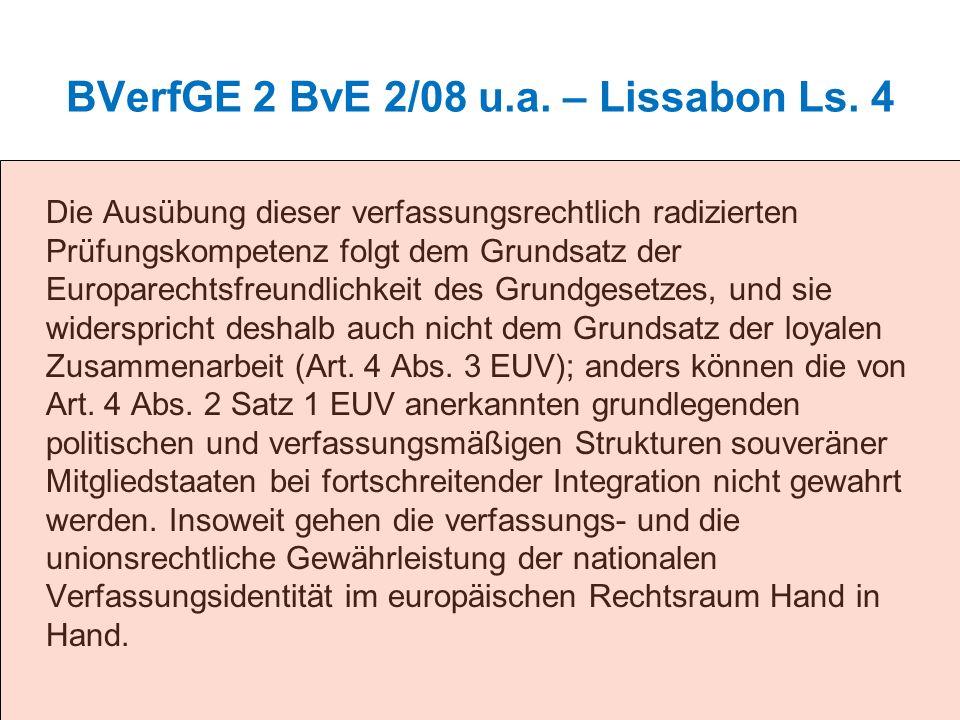 BVerfGE 2 BvE 2/08 u.a. – Lissabon Ls. 4 Die Ausübung dieser verfassungsrechtlich radizierten Prüfungskompetenz folgt dem Grundsatz der Europarechtsfr