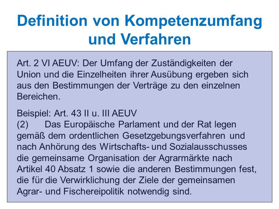 Art. 2 VI AEUV: Der Umfang der Zuständigkeiten der Union und die Einzelheiten ihrer Ausübung ergeben sich aus den Bestimmungen der Verträge zu den ein