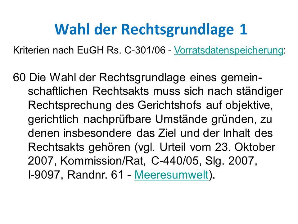 Wahl der Rechtsgrundlage 1 Kriterien nach EuGH Rs.