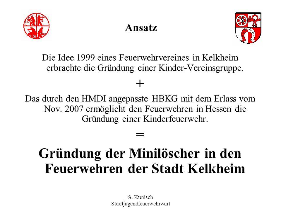 S. Kunisch Stadtjugendfeuerwehrwart Ansatz Die Idee 1999 eines Feuerwehrvereines in Kelkheim erbrachte die Gründung einer Kinder-Vereinsgruppe. + Das