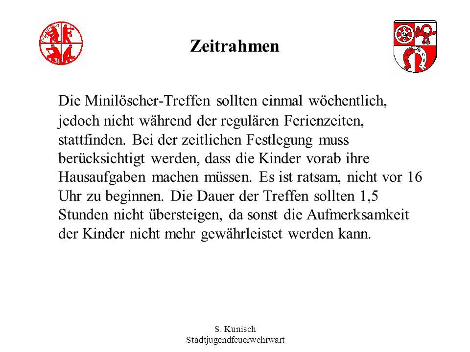S. Kunisch Stadtjugendfeuerwehrwart Zeitrahmen Die Minilöscher-Treffen sollten einmal wöchentlich, jedoch nicht während der regulären Ferienzeiten, st