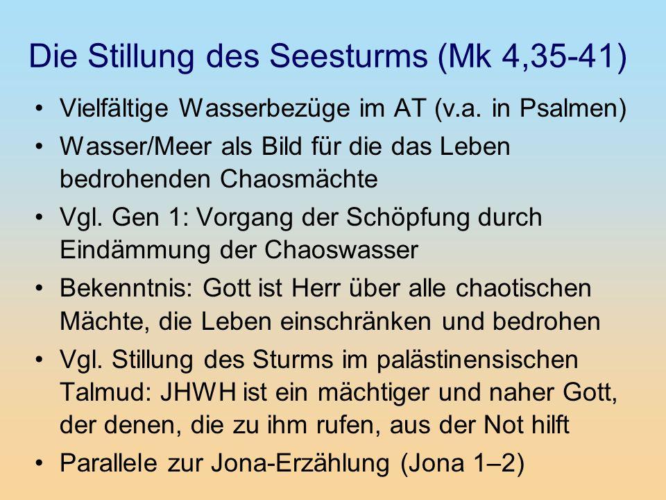 Die Stillung des Seesturms (Mk 4,35-41) Vielfältige Wasserbezüge im AT (v.a. in Psalmen) Wasser/Meer als Bild für die das Leben bedrohenden Chaosmächt