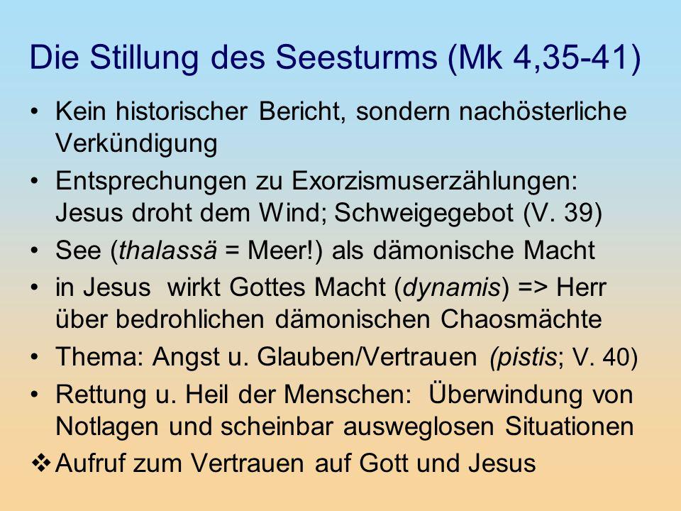 Die Stillung des Seesturms (Mk 4,35-41) Situation: Verfolgung der ersten Christen: –bedroht durch die feindlichen Römer –Anfeindungen von Juden ihnen bläst von allen Seiten ein Wind entgegen, es läuft alles aus dem Ruder, die Wellen schlagen über ihnen zusammen Gefühl der Verlassenheit durch Jesus (am Kreuz gestorben – er schläft) Aber zugleich Erfahrung der Nähe Gottes und Jesu auch in lebensbedrohlicher Situation (Auferstehung Jesu)