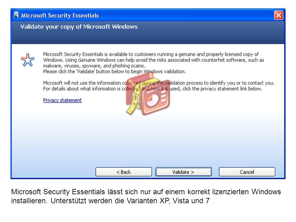 Microsoft Security Essentials lässt sich nur auf einem korrekt lizenzierten Windows installieren.