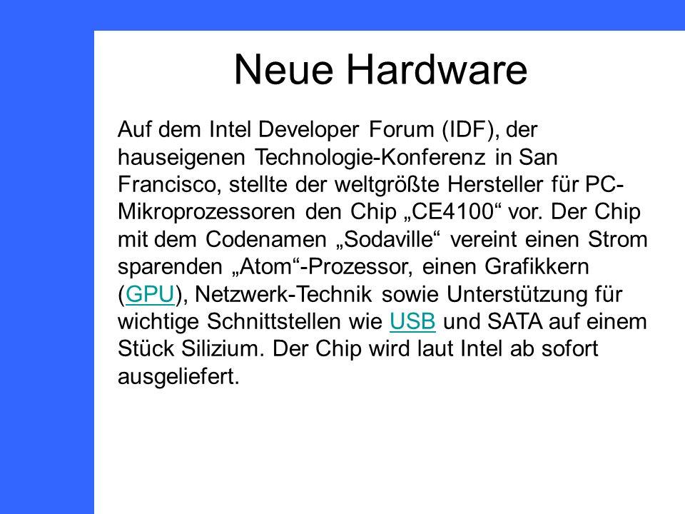Neue Hardware Auf dem Intel Developer Forum (IDF), der hauseigenen Technologie-Konferenz in San Francisco, stellte der weltgrößte Hersteller für PC- Mikroprozessoren den Chip CE4100 vor.