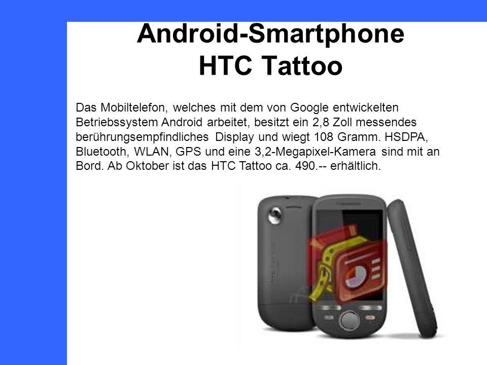 Android-Smartphone HTC Tattoo Das Mobiltelefon, welches mit dem von Google entwickelten Betriebssystem Android arbeitet, besitzt ein 2,8 Zoll messendes berührungsempfindliches Display und wiegt 108 Gramm.