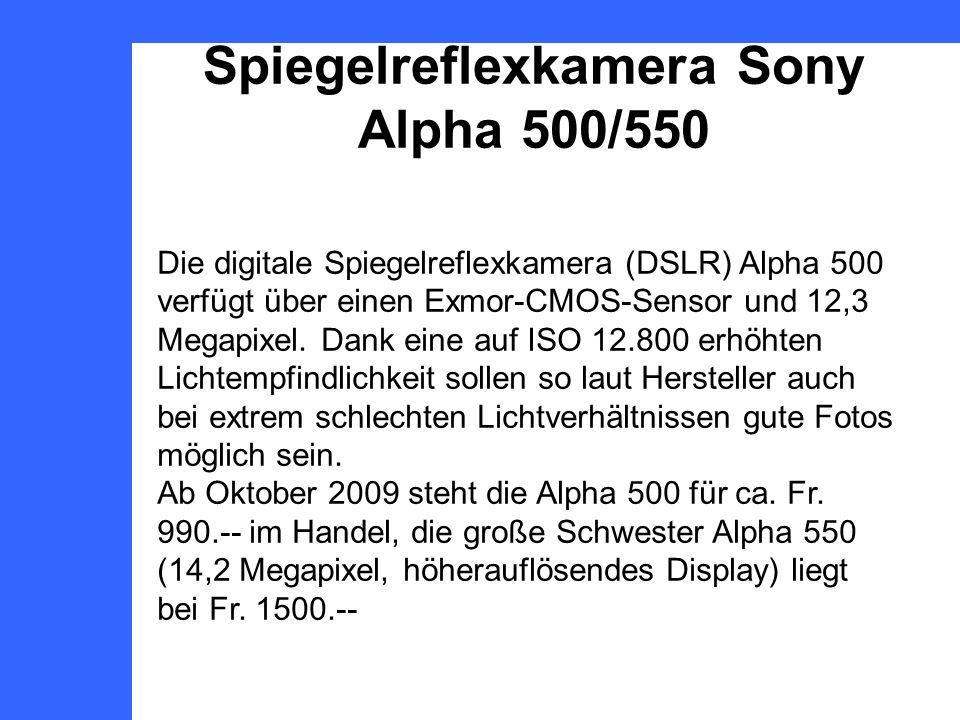 Spiegelreflexkamera Sony Alpha 500/550 Die digitale Spiegelreflexkamera (DSLR) Alpha 500 verfügt über einen Exmor-CMOS-Sensor und 12,3 Megapixel.