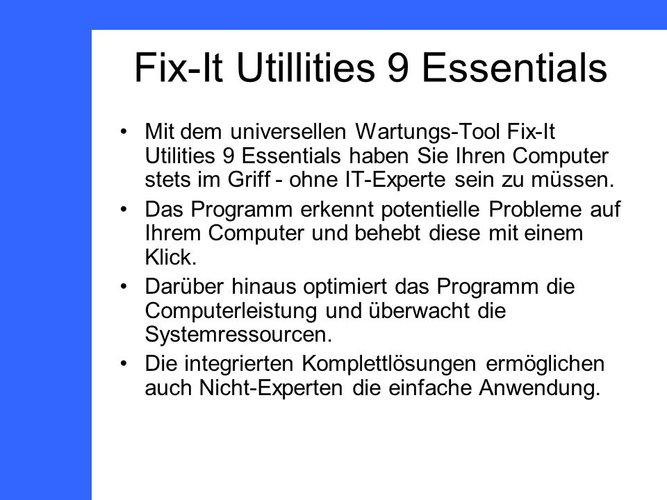 Fix-It Utillities 9 Essentials Mit dem universellen Wartungs-Tool Fix-It Utilities 9 Essentials haben Sie Ihren Computer stets im Griff - ohne IT-Expe